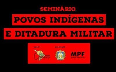 MPF: Seminário em Santarém (PA) sobre povos indígenas e ditadura militar será nesta quarta-feira