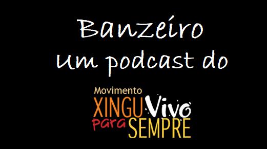 MOVIMENTO XINGU VIVO: Banzeiro, o novo podcast do Movimento Xingu Vivo