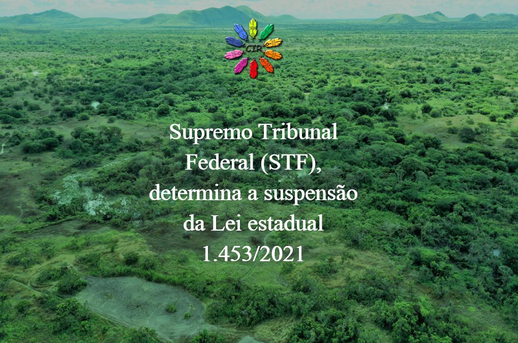 CIR: Supremo Tribunal Federal (STF), determina a suspensão da Lei Estadual 1.453/2021