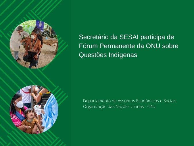 MINISTÉRIO DA SAÚDE: Secretário da SESAI participa de Fórum Permanente da ONU sobre Questões Indígenas