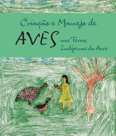 """CPI- ACRE: Lançamento do livro """"Criação e Manejo de Aves nas Terras Indígenas do Acre"""""""